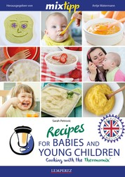 MIXtipp Recipes for Babies and Young Children (british english) - Cooking with the Thermomix TM5 und TM31