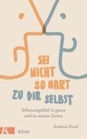 Andreas Knuf: Sei nicht so hart zu dir selbst ★★★★