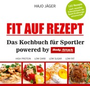 Fit auf Rezept - Das Kochbuch für Sportler powered by Body Attack Sports Nutrition