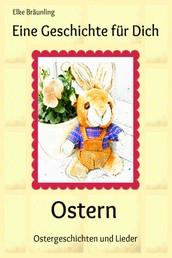 Eine Geschichte für Dich - Ostern - Geschichten, Märchen, Gedichte, Rätsel, Spiele und Lieder rund um die Osterzeit