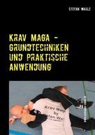 Stefan Wahle: Krav Maga - Grundtechniken und praktische Anwendung
