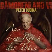 Dämonenland, 4: Aus dem Reich der Toten (Ungekürzt)