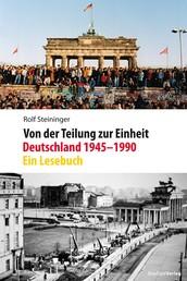 Von der Teilung zur Einheit. Deutschland 1945–1990 - Ein Lesebuch