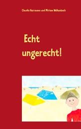 Echt ungerecht! - Vorlesegeschichten für Kinder ab 5 über Wut im Bauch, Angst im Nacken und unfaire Eltern