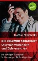 Joachim Skambraks: Die Columbo-Strategie© Band 4: Souverän verhandeln und Ziele erreichen