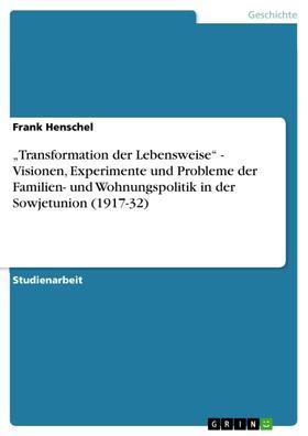 """""""Transformation der Lebensweise"""" - Visionen, Experimente und Probleme der Familien- und Wohnungspolitik in der Sowjetunion (1917-32)"""