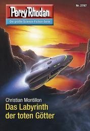 """Perry Rhodan 2787: Das Labyrinth der toten Götter - Perry Rhodan-Zyklus """"Das Atopische Tribunal"""""""
