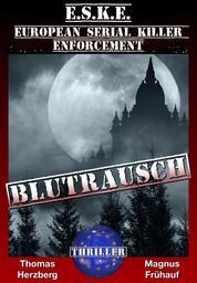 Blutrausch-Thriller - (E.S.K.E.) European-Serial-Killer-Enforcement 1