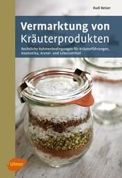 Vermarktung von Kräuterprodukten - Rechtliche Rahmenbedingungen für Kräuterführungen, Kosmetika, Arznei- und Lebensmittel