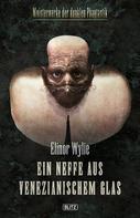 Elinor Wylie: Meisterwerke der dunklen Phantastik 07: Ein Neffe aus venezianischem Glas