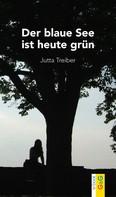 Jutta Treiber: Der blaue See ist heute grün
