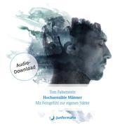 Hochsensible Männer - Mit Feingefühl zur eigenen Stärke