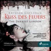 Kuss des Feuers - The Darkest London 1 - Ungekürzt