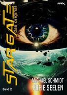 Michael Schmidt: STAR GATE - DAS ORIGINAL, Band 12: FREIE SEELEN