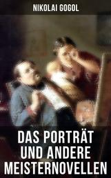 Das Porträt und andere Meisternovellen von Gogol - Die Nase + Der Newskij-Prospekt + Aufzeichnungen eines Wahnsinnigen + Schreckliche Rache + Der verlorene Brief + Taraß Bulba + Die Ertrunkene und viel mehr