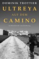 Dominik Trottier: Ultreya auf dem Camino ★★★★★