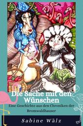 Die Sache mit den Wünschen - Eine Geschichte aus den Chroniken der Bromwaldhauser