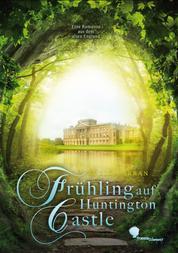 Frühling auf Huntington Castle - Eine Romanze aus dem alten England