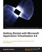 Augusto Alvarez: Getting Started with Microsoft Application Virtualization 4.6