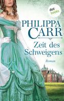 Philippa Carr: Zeit des Schweigens: Die Töchter Englands - Band 17 ★★★★
