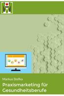 Markus Stefka: Praxismarketing für Gesundheitsberufe