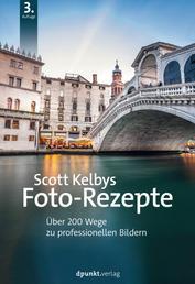 Scott Kelbys Foto-Rezepte - Über 200 Wege zu professionellen Bildern