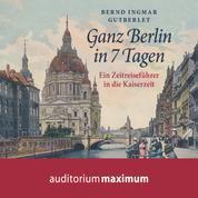 Ganz Berlin in 7 Tagen (Ungekürzt)