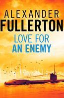 Alexander Fullerton: Love For An Enemy
