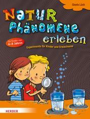 Naturphänomene erleben - Experimente für Kinder und Erwachsene