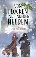 Thomas Winterhalter: Von Flocken und anderen Helden