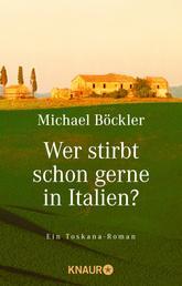 Wer stirbt schon gerne in Italien? - Ein Toskana-Roman