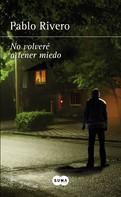 Pablo Rivero: No volveré a tener miedo