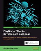 Michael Fleischauer: PlayStation®Mobile Development Cookbook