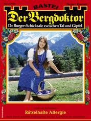Der Bergdoktor 2078 - Heimatroman - Rätselhafte Allergie
