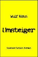 Wulf Köhn: Umsteiger