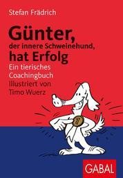 Günter, der innere Schweinehund, hat Erfolg - Ein tierisches Coachingbuch