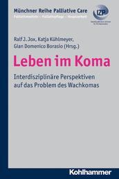 Leben im Koma - Interdisziplinäre Perspektiven auf das Problem des Wachkomas