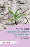 Verena Kast: Lebenskrisen werden Lebenschancen ★★★★★