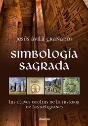 Simbología sagrada - Las claves ocultas de la historia de las religiones