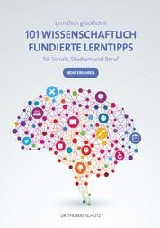 101 Wissenschaftlich fundierte LernTipps für Schule, Studium und Beruf - Lern Dich glücklich II