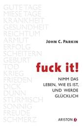 Fuck It - Nimm das Leben, wie es ist, und werde glücklich