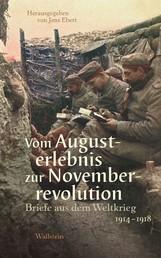 Vom Augusterlebnis zur Novemberrevolution - Briefe aus dem Weltkrieg 1914-1918