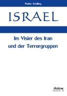Walter Schilling: Israel. Im Visier des Iran und der Terrorgruppen