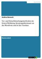 Andrea Benesch: Ver- und Entschlüsselungsmethoden im Ersten Weltkrieg. Kryptografieeinsatz an der Westfront und in der Nordsee