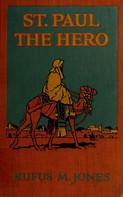 Rufus M. Jones: St. Paul the Hero
