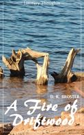 D. K. Broster: A Fire of Driftwood: A Collection of Short Stories (D. K. Broster) (Literary Thoughts Edition)