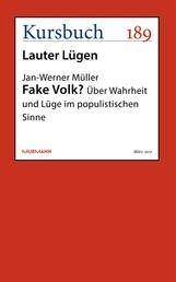 Fake Volk? - Über Wahrheit und Lüge im populistischen Sinne