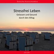 Stressfrei Leben - Gelassen und Gesund durch den Alltag - 2020