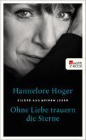 Hannelore Hoger: Ohne Liebe trauern die Sterne ★★★★