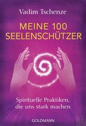 Meine 100 Seelenschützer - Spirituelle Praktiken, die uns stark machen
